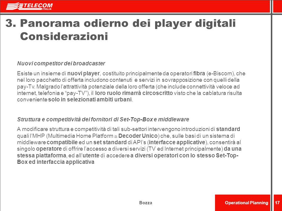 BozzaOperational Planning17 3. Panorama odierno dei player digitali Considerazioni Nuovi competitor dei broadcaster Esiste un insieme di nuovi player,