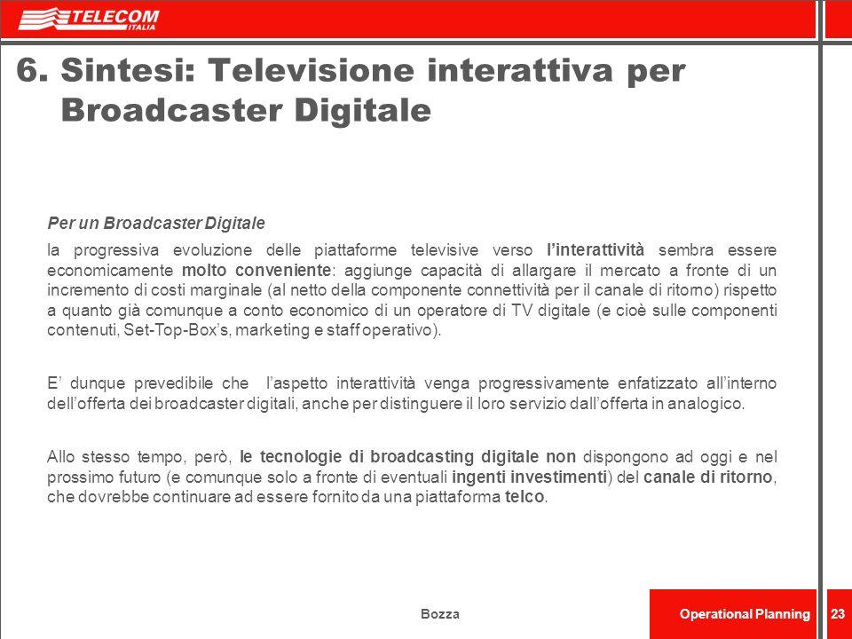 BozzaOperational Planning23 6. Sintesi: Televisione interattiva per Broadcaster Digitale Per un Broadcaster Digitale la progressiva evoluzione delle p