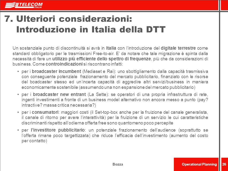 BozzaOperational Planning26 7. Ulteriori considerazioni: Introduzione in Italia della DTT Un sostanziale punto di discontinuità si avrà in Italia con