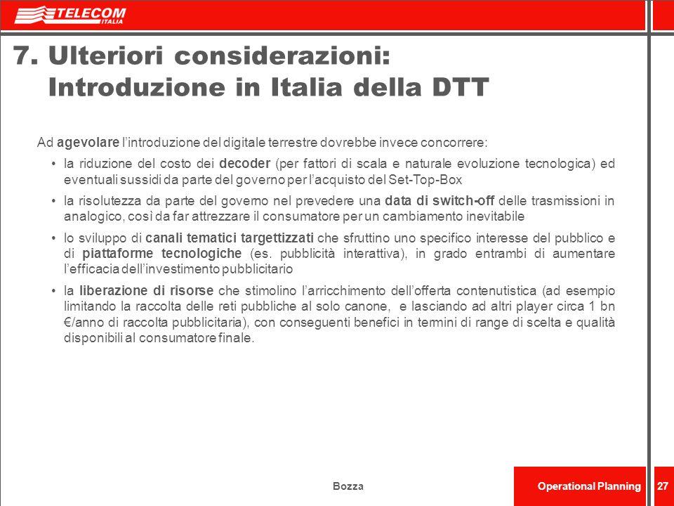 BozzaOperational Planning27 7. Ulteriori considerazioni: Introduzione in Italia della DTT Ad agevolare lintroduzione del digitale terrestre dovrebbe i
