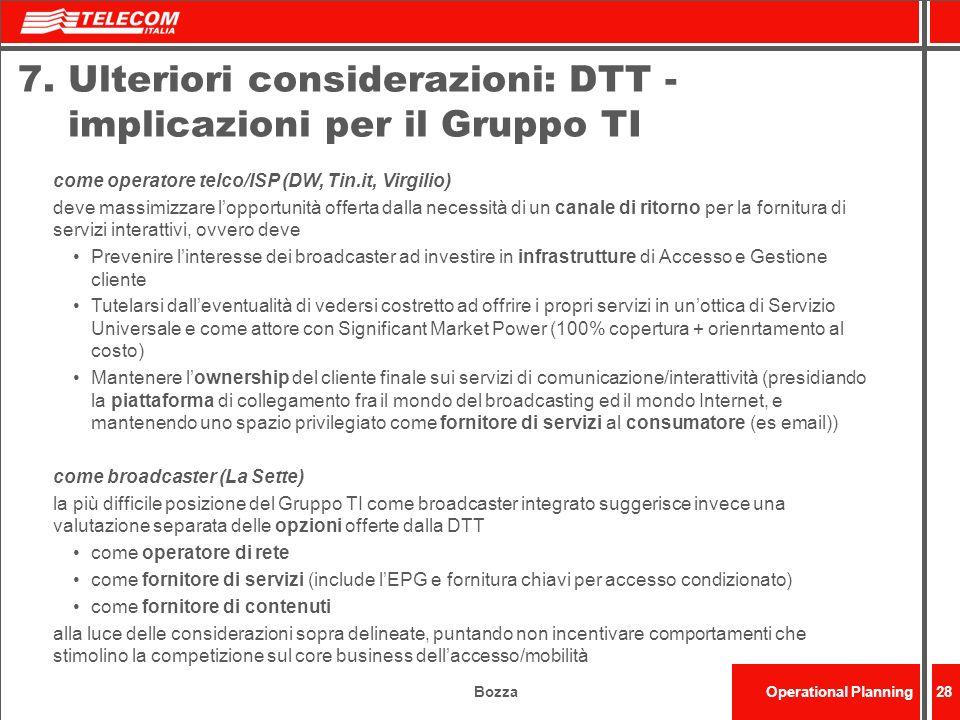 BozzaOperational Planning28 7. Ulteriori considerazioni: DTT - implicazioni per il Gruppo TI come operatore telco/ISP (DW, Tin.it, Virgilio) deve mass