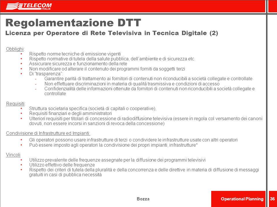BozzaOperational Planning36 Regolamentazione DTT Licenza per Operatore di Rete Televisiva in Tecnica Digitale (2) Obblighi: Rispetto norme tecniche di