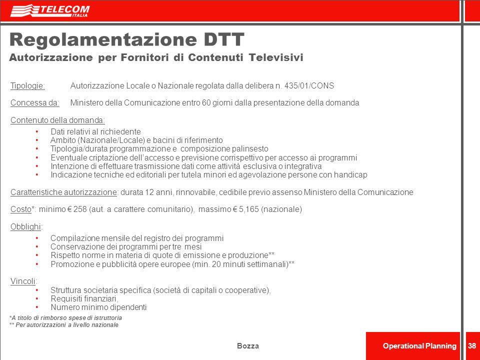 BozzaOperational Planning38 Regolamentazione DTT Autorizzazione per Fornitori di Contenuti Televisivi Tipologie: Autorizzazione Locale o Nazionale reg