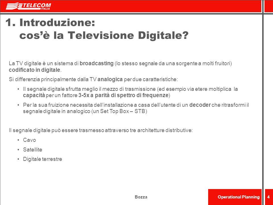 BozzaOperational Planning4 La TV digitale è un sistema di broadcasting (lo stesso segnale da una sorgente a molti fruitori) codificato in digitale. Si