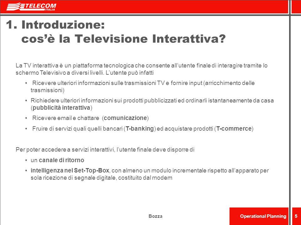 BozzaOperational Planning6 1.Introduzione: Panorama Attuale Broadcaster Free TV – Televisione generalista Pay TV – Canali tematici/ Televisione interattiva * * Piattaforme digitali.
