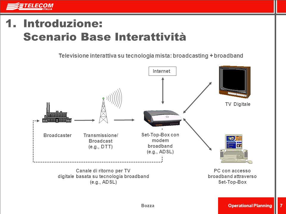 BozzaOperational Planning8 1.Introduzione: Broadcasting terrestre verso Mobile Le reti televisive (modello broadcast) utilizzano tutto lo spettro disponibile per trasmettere il medesimo segnale.