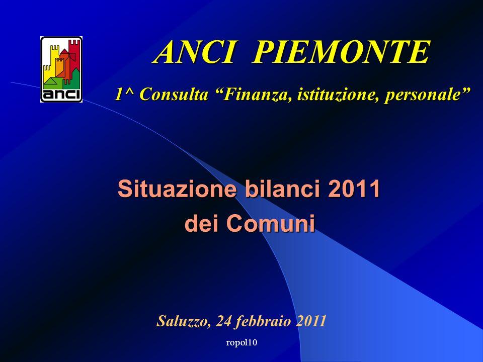 ropol10 Situazione bilanci 2011 dei Comuni ANCI PIEMONTE 1^ Consulta Finanza, istituzione, personale Saluzzo, 24 febbraio 2011