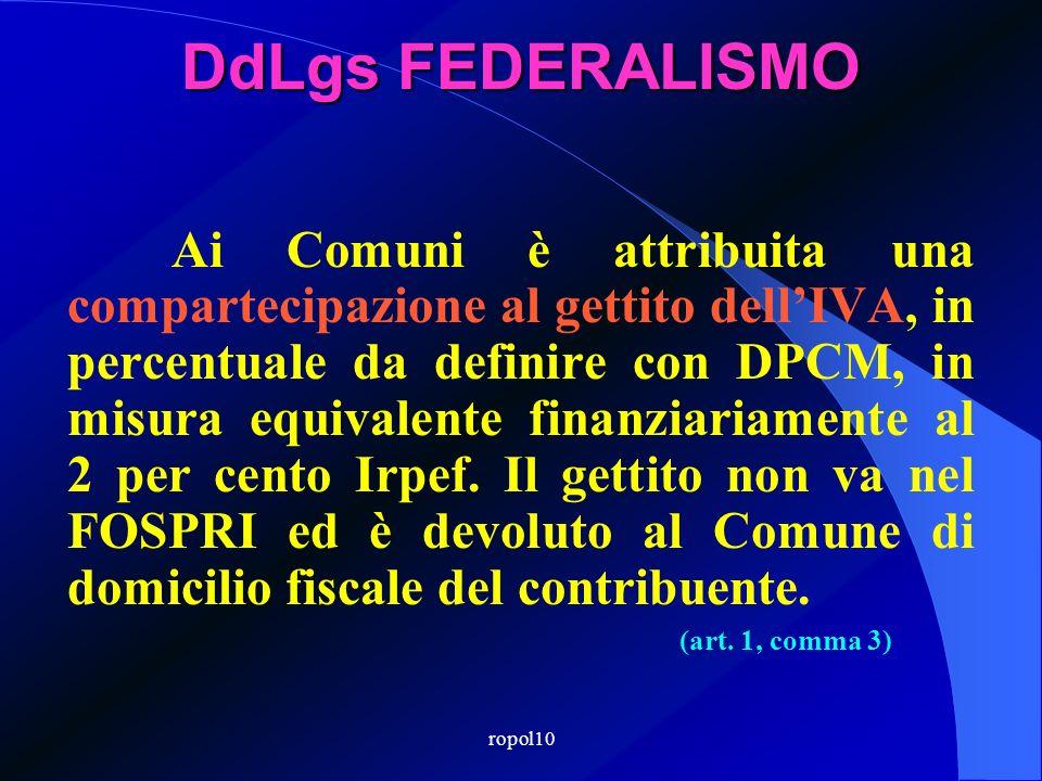 ropol10 DdLgs FEDERALISMO Nel riparto si tiene conto: - della determinazione dei fabbisogni standard, ove effettuata (v/Sose); - fino al 2013, il 30%