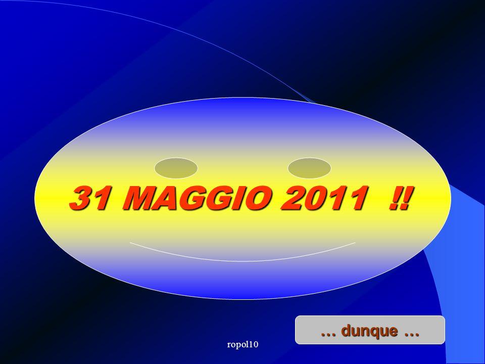 ropol10 31 MAGGIO 2011 !! … dunque …