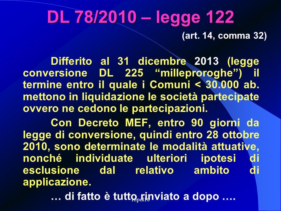 ropol10 DL 78/2010 – legge 122 Naturalmente le società di cui si possono detenere partecipazioni devono rispondere ai requisiti di cui allart. 3, comm