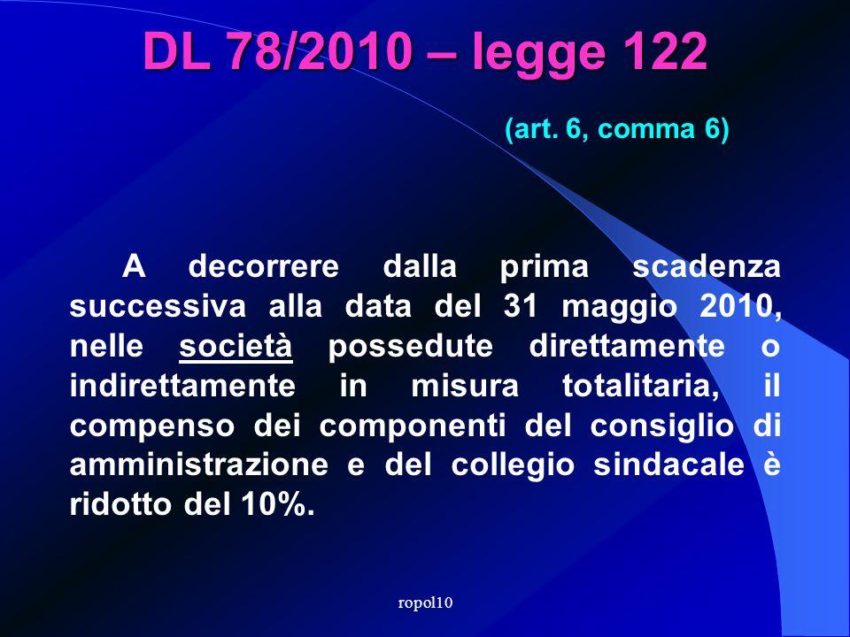 ropol10 DL 78/2010 – legge 122 A decorrere dal 1° gennaio 2011, e fino al 31 dicembre 2013, le indennità, i compensi, i gettoni, le retribuzioni e le