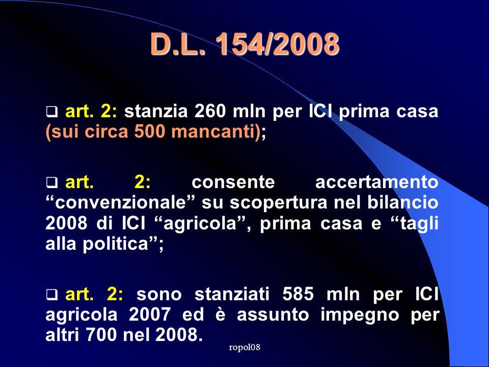 ropol08 D.L. 154/2008 art. 2: stanzia 260 mln per ICI prima casa (sui circa 500 mancanti); art.