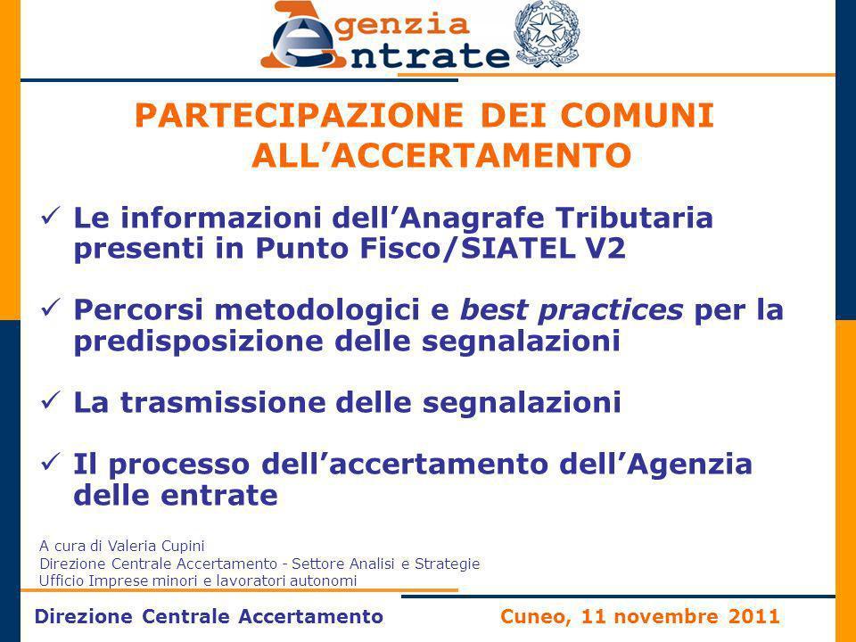 Direzione Centrale AccertamentoCuneo, 11 novembre 2011 PARTECIPAZIONE DEI COMUNI ALLACCERTAMENTO Le informazioni dellAnagrafe Tributaria presenti in P