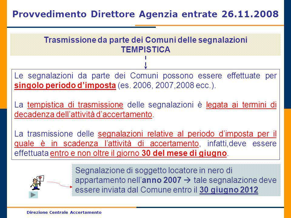 Direzione Centrale Accertamento Provvedimento Direttore Agenzia entrate 26.11.2008 Trasmissione da parte dei Comuni delle segnalazioni TEMPISTICA Le s