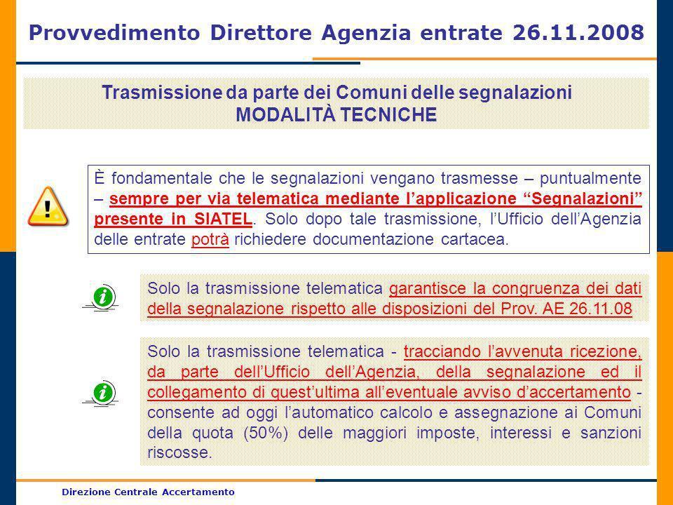 Direzione Centrale Accertamento Provvedimento Direttore Agenzia entrate 26.11.2008 Trasmissione da parte dei Comuni delle segnalazioni MODALITÀ TECNIC