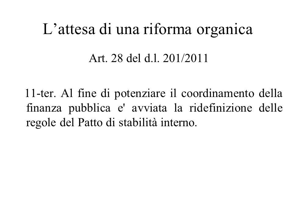 Lattesa di una riforma organica Art. 28 del d.l. 201/2011 11-ter. Al fine di potenziare il coordinamento della finanza pubblica e' avviata la ridefini