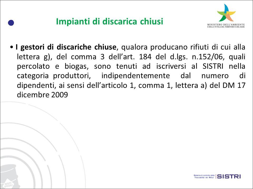 Impianti di discarica chiusi I gestori di discariche chiuse, qualora producano rifiuti di cui alla lettera g), del comma 3 dellart.