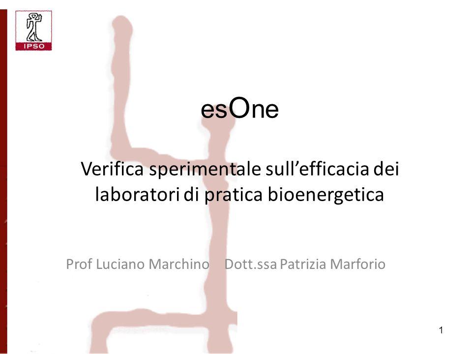 es O ne 1 Prof Luciano Marchino Dott.ssa Patrizia Marforio es O ne Verifica sperimentale sullefficacia dei laboratori di pratica bioenergetica