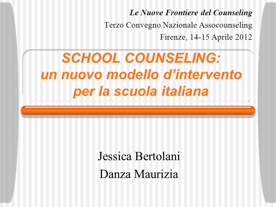 SCHOOL COUNSELING: un nuovo modello dintervento per la scuola italiana Jessica Bertolani Danza Maurizia Le Nuove Frontiere del Counseling Terzo Conveg