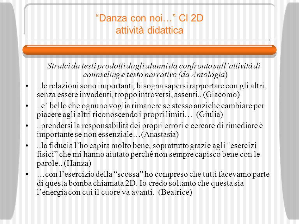 Danza con noi… Cl 2D attività didattica Stralci da testi prodotti dagli alunni da confronto sullattività di counseling e testo narrativo (da Antologia