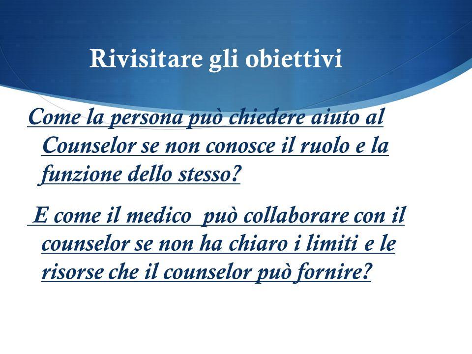 Come la persona può chiedere aiuto al Counselor se non conosce il ruolo e la funzione dello stesso.