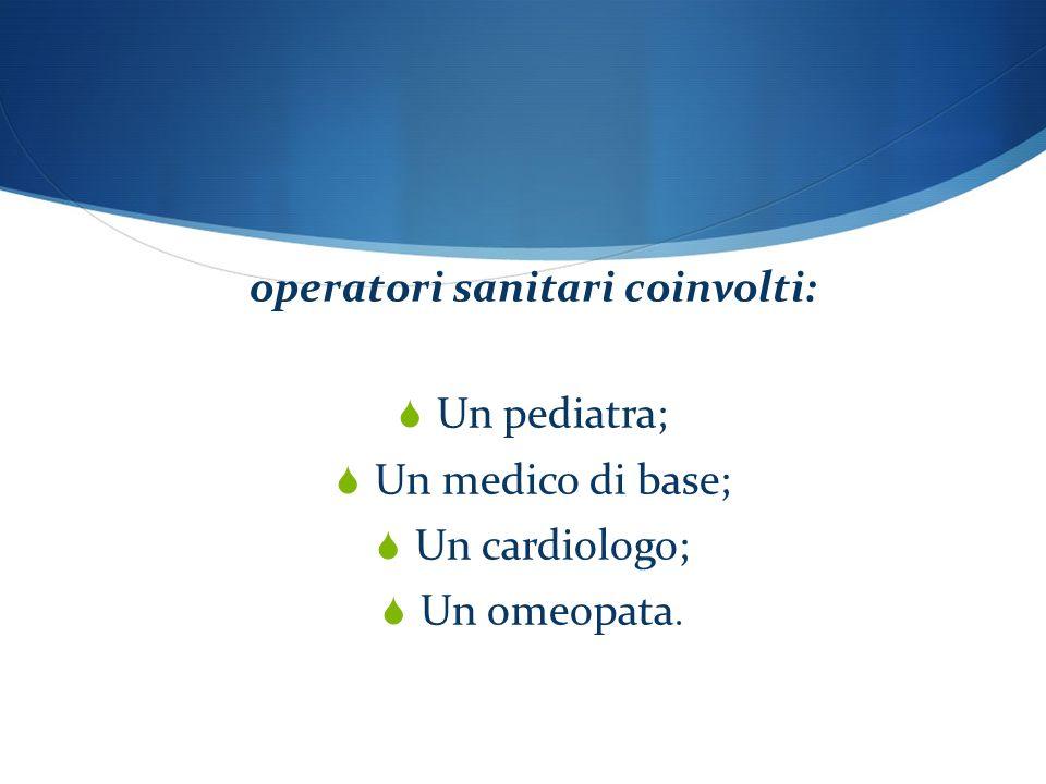 operatori sanitari coinvolti: Un pediatra; Un medico di base; Un cardiologo; Un omeopata.