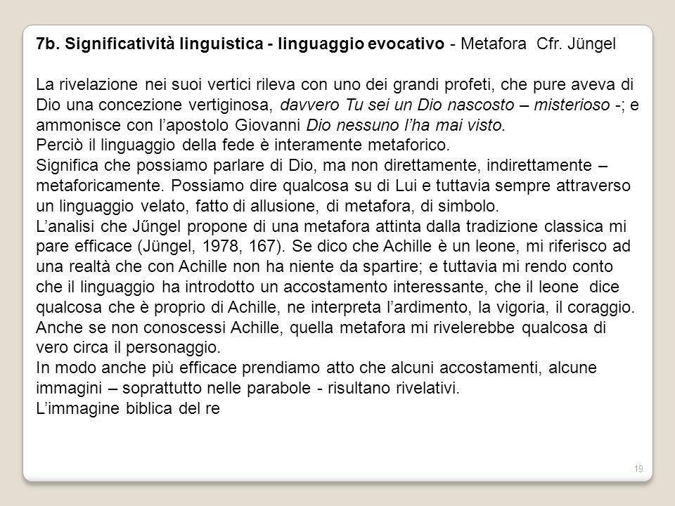 19 7b. Significatività linguistica - linguaggio evocativo - Metafora Cfr. Jüngel La rivelazione nei suoi vertici rileva con uno dei grandi profeti, ch