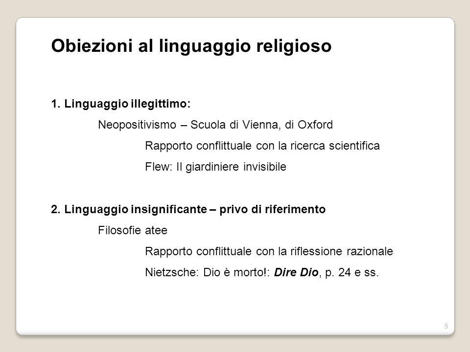 5 Obiezioni al linguaggio religioso 1. Linguaggio illegittimo: Neopositivismo – Scuola di Vienna, di Oxford Rapporto conflittuale con la ricerca scien