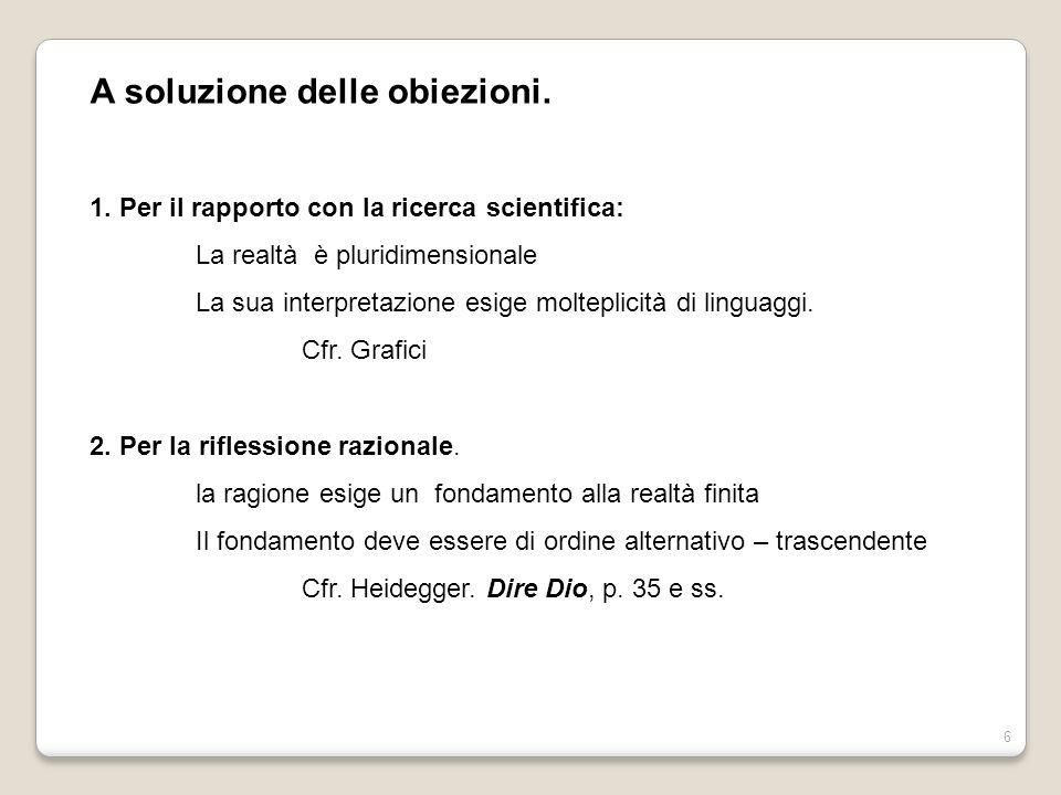 6 A soluzione delle obiezioni. 1. Per il rapporto con la ricerca scientifica: La realtà è pluridimensionale La sua interpretazione esige molteplicità
