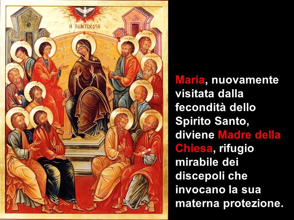 Maria, nuovamente visitata dalla fecondità dello Spirito Santo, diviene Madre della Chiesa, rifugio mirabile dei discepoli che invocano la sua materna