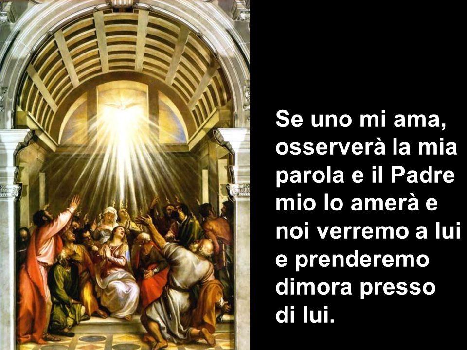 Se uno mi ama, osserverà la mia parola e il Padre mio lo amerà e noi verremo a lui e prenderemo dimora presso di lui.