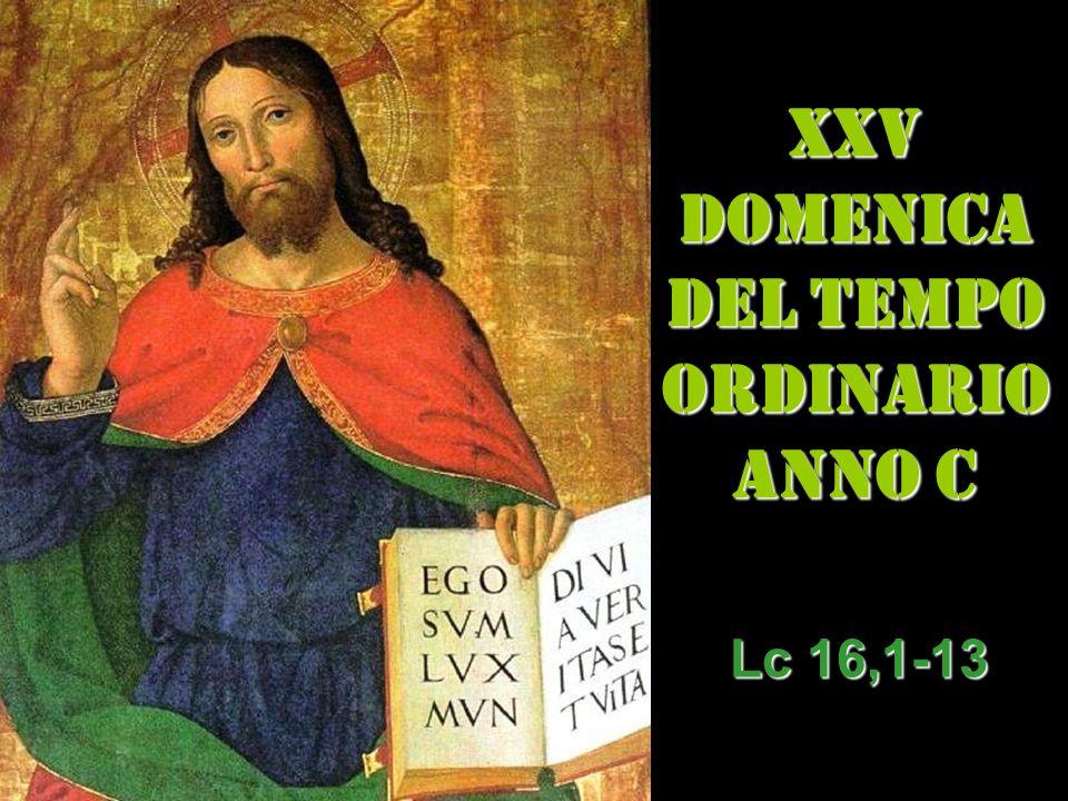 XXV DOMENICA DEL TEMPO ORDINARIO ANNO C Lc 16,1-13