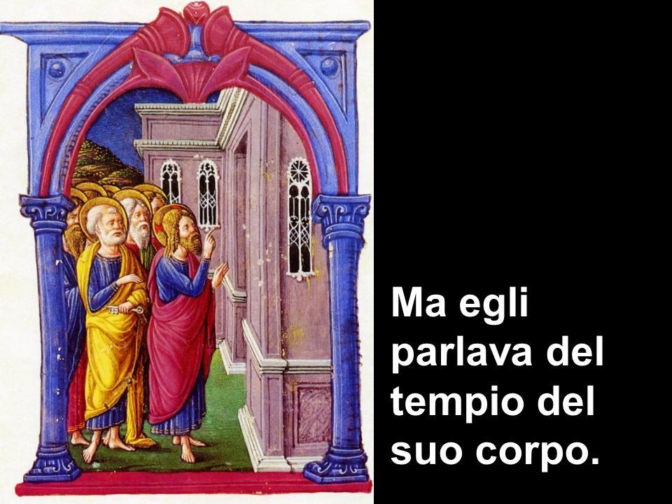 Ma egli parlava del tempio del suo corpo.
