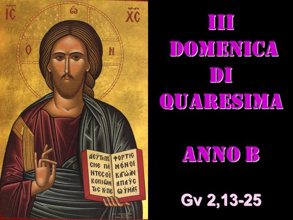 III DOMENICA DI QUARESIMA ANNO B Matteo 3,1-12 Gv 2,13-25