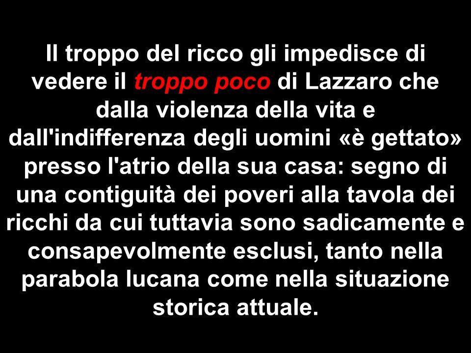 Il troppo del ricco gli impedisce di vedere il troppo poco di Lazzaro che dalla violenza della vita e dall'indifferenza degli uomini «è gettato» press