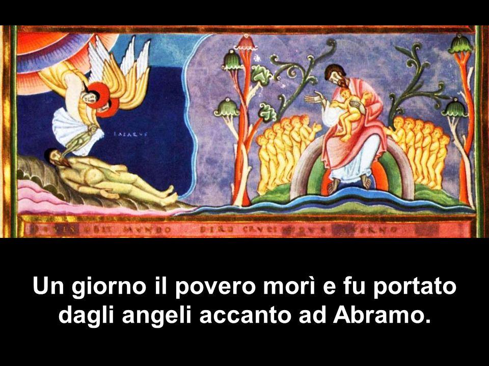 Un giorno il povero morì e fu portato dagli angeli accanto ad Abramo.