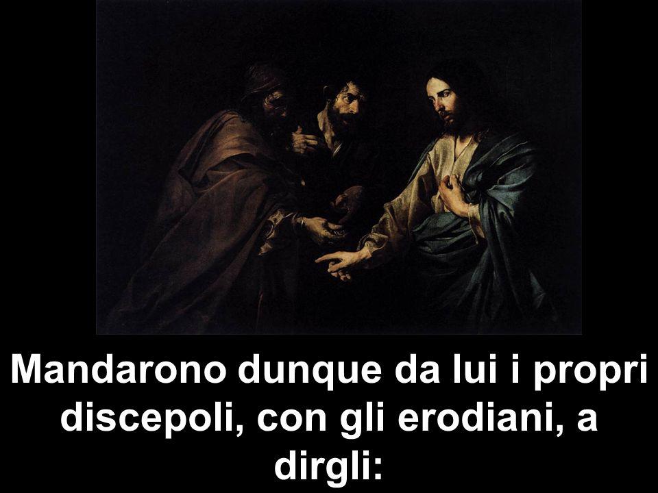 «Maestro, sappiamo che sei veritiero e insegni la via di Dio secondo verità.