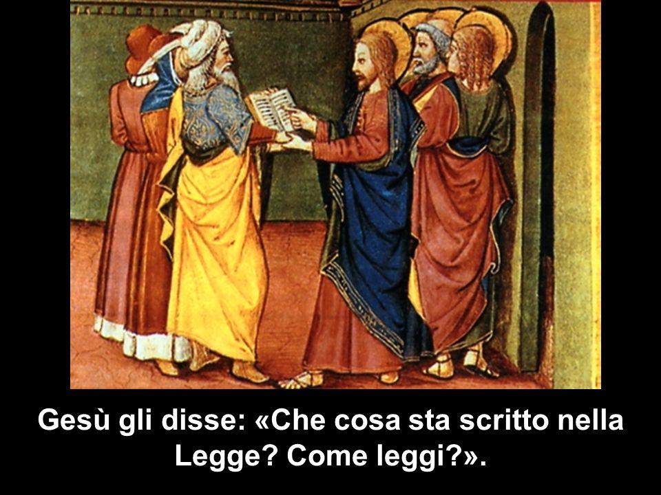 Gesù gli disse: «Che cosa sta scritto nella Legge? Come leggi?».
