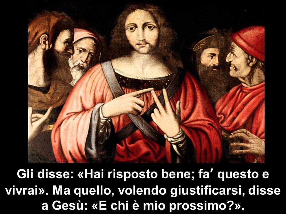 Gli disse: «Hai risposto bene; fa questo e vivrai». Ma quello, volendo giustificarsi, disse a Gesù: «E chi è mio prossimo?».