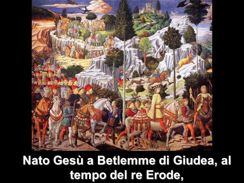 ecco, alcuni Magi vennero da oriente a Gerusalemme e dicevano: