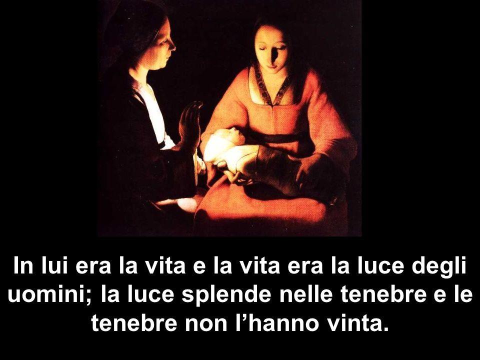 In lui era la vita e la vita era la luce degli uomini; la luce splende nelle tenebre e le tenebre non lhanno vinta.