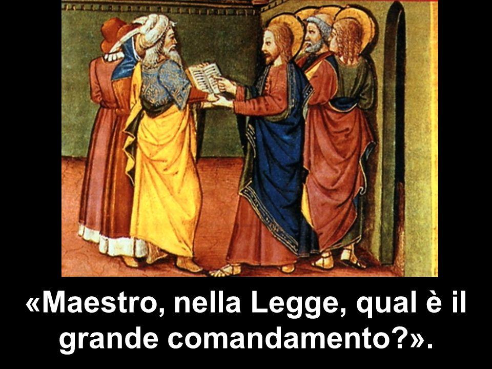 «Maestro, nella Legge, qual è il grande comandamento?».