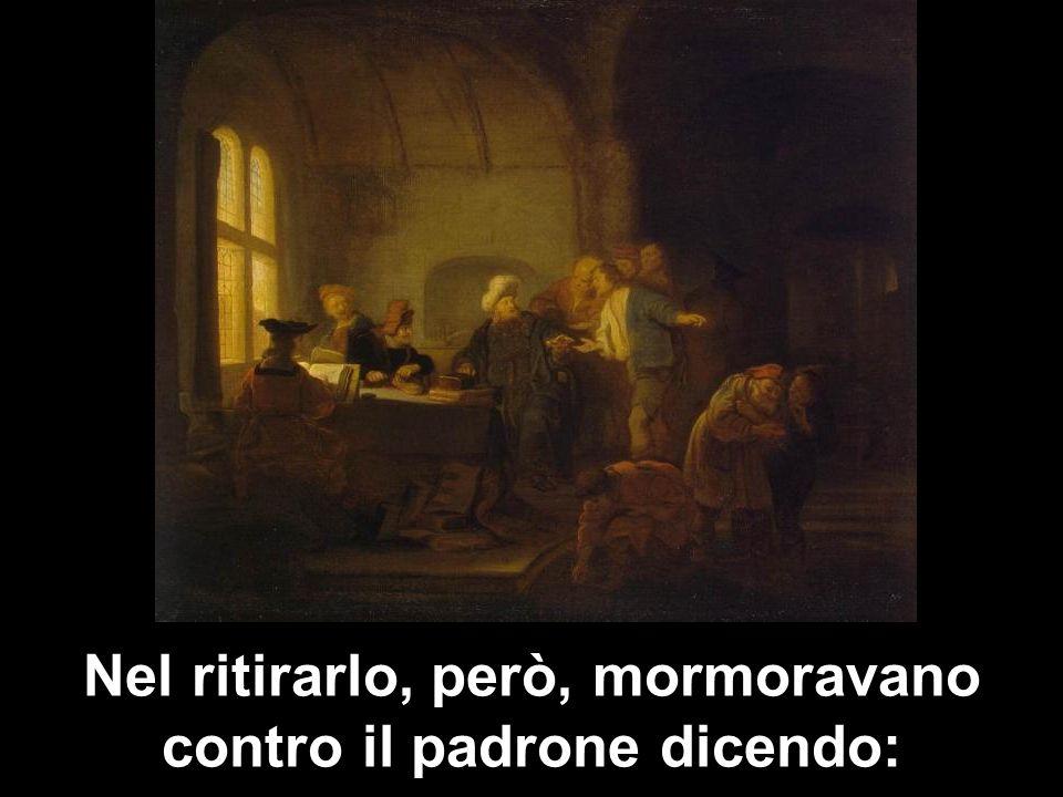 Nel ritirarlo, però, mormoravano contro il padrone dicendo: