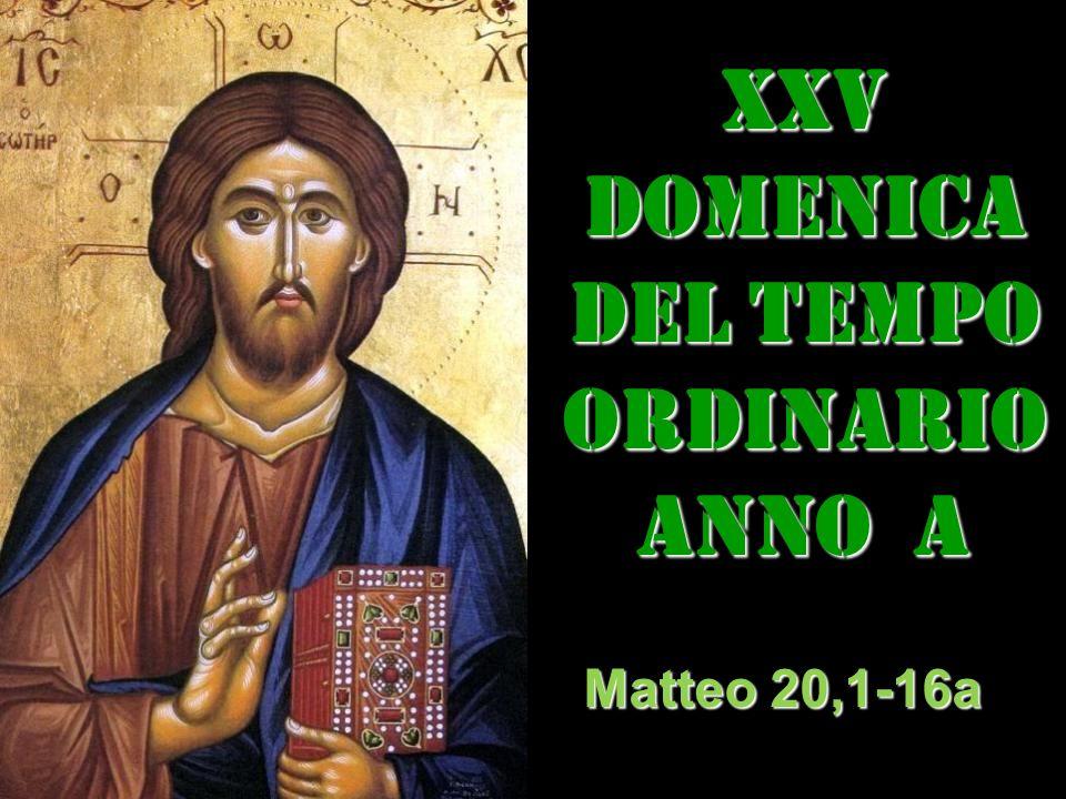 XXV DOMENICA DEL TEMPO ORDINARIO ANNO a Matteo 20,1-16a