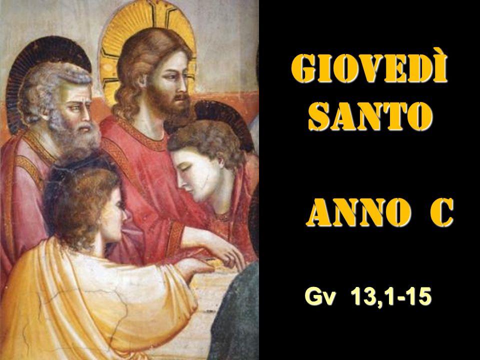 GIOVEDÌ SANTO ANNO C ANNO C Gv 13,1-15