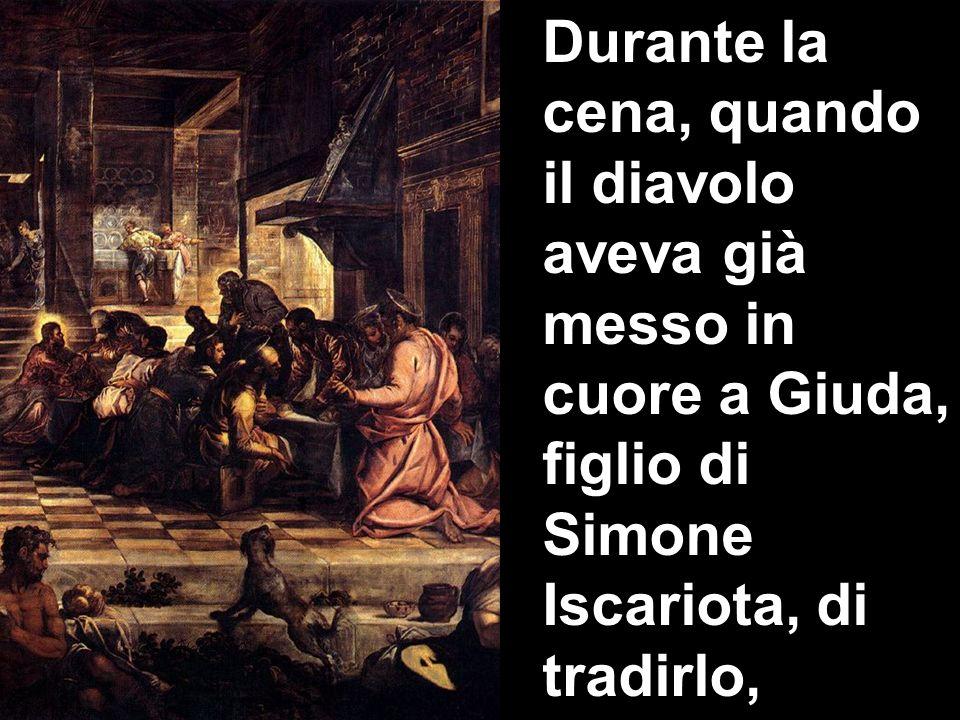 Durante la cena, quando il diavolo aveva già messo in cuore a Giuda, figlio di Simone Iscariota, di tradirlo,