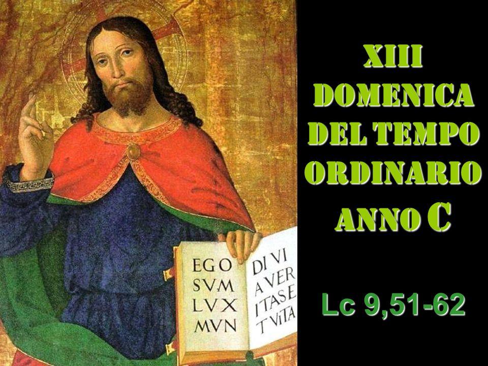 XIII DOMENICA DEL TEMPO ORDINARIO ANNO C Lc 9,51-62