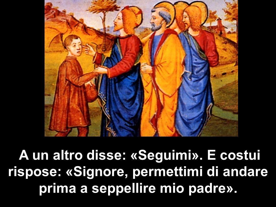 A un altro disse: «Seguimi». E costui rispose: «Signore, permettimi di andare prima a seppellire mio padre».
