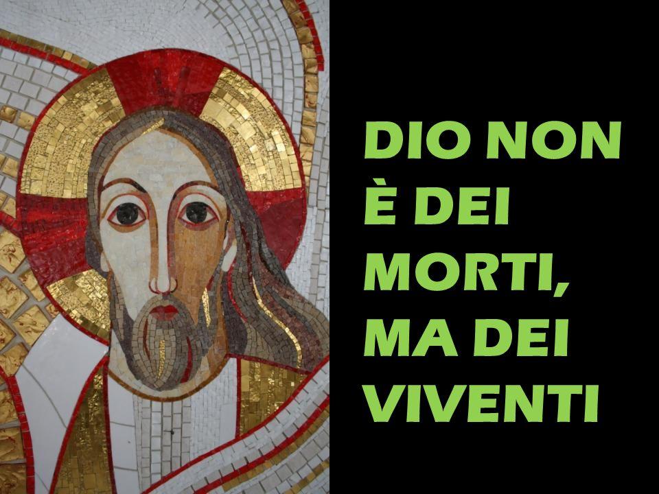 DIO NON È DEI MORTI, MA DEI VIVENTI