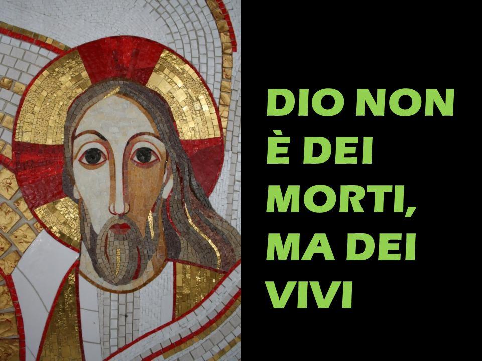 DIO NON È DEI MORTI, MA DEI VIVI